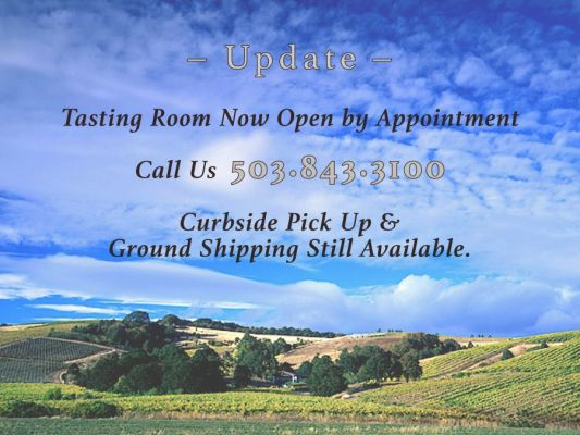 Tasting Room Reopening, Call 503-843-3100, Curbside Pick Up and Ground Shipping Still Available.